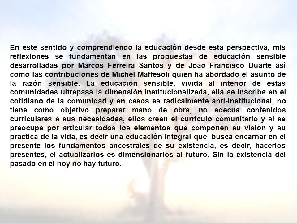 En este sentido y comprendiendo la educación desde esta perspectiva, mis reflexiones se fundamentan en las propuestas de educación sensible desarrolla