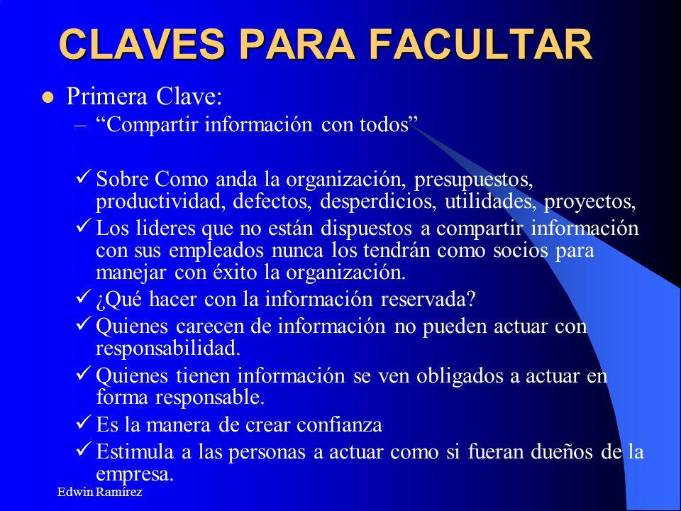 Edwin Ramírez CLAVES PARA FACULTAR Primera Clave: –Compartir información con todos Sobre Como anda la organización, presupuestos, productividad, defec