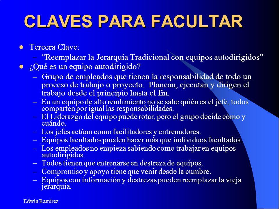 Edwin Ramírez CLAVES PARA FACULTAR Tercera Clave: –Reemplazar la Jerarquía Tradicional con equipos autodirigidos ¿Qué es un equipo autodirigido? –Grup