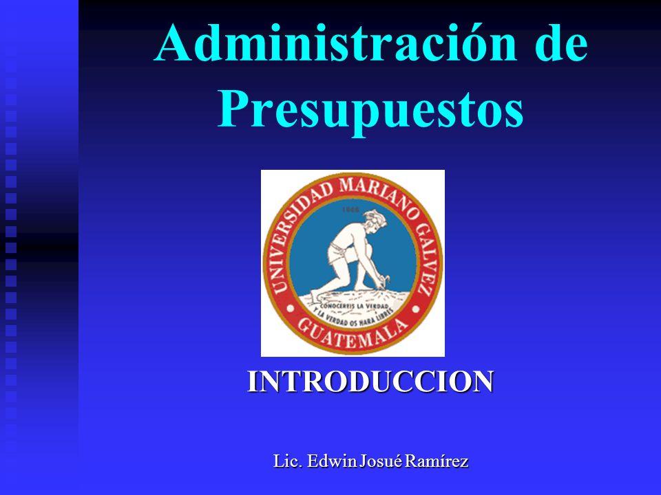 Administración de Presupuestos INTRODUCCION Lic. Edwin Josué Ramírez