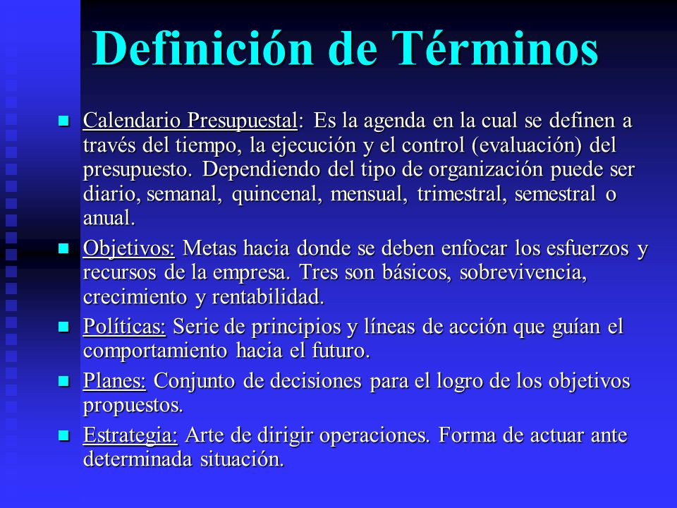 Definición de Términos Calendario Presupuestal: Es la agenda en la cual se definen a través del tiempo, la ejecución y el control (evaluación) del pre
