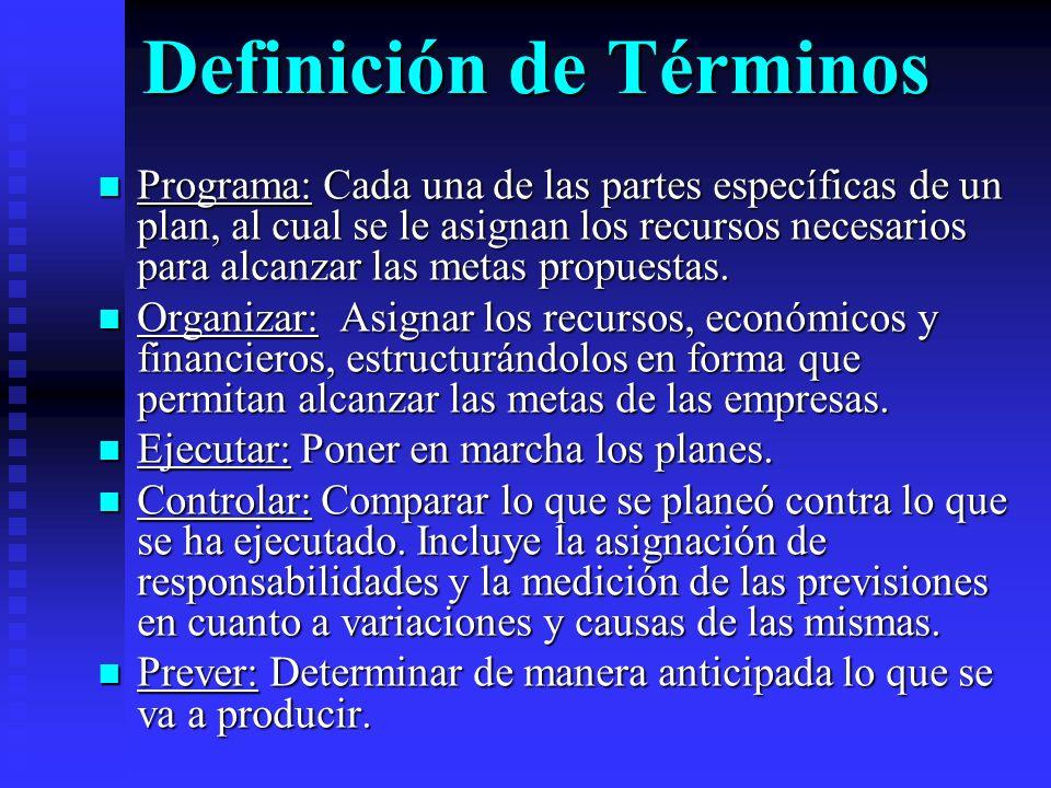 Definición de Términos Programa: Cada una de las partes específicas de un plan, al cual se le asignan los recursos necesarios para alcanzar las metas