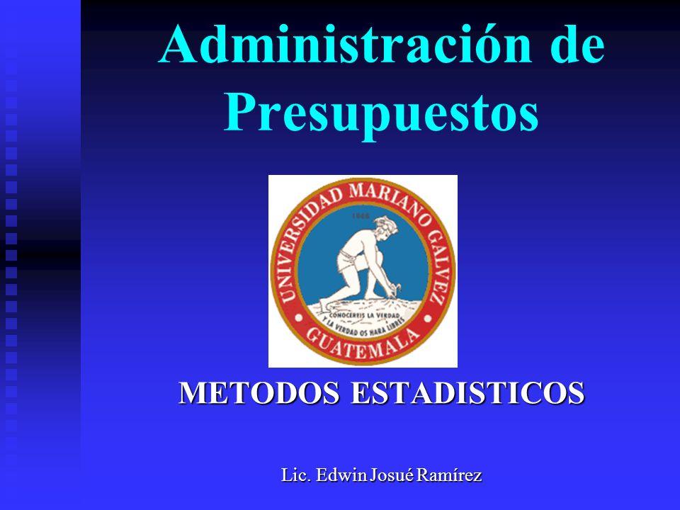 Administración de Presupuestos METODOS ESTADISTICOS Lic. Edwin Josué Ramírez