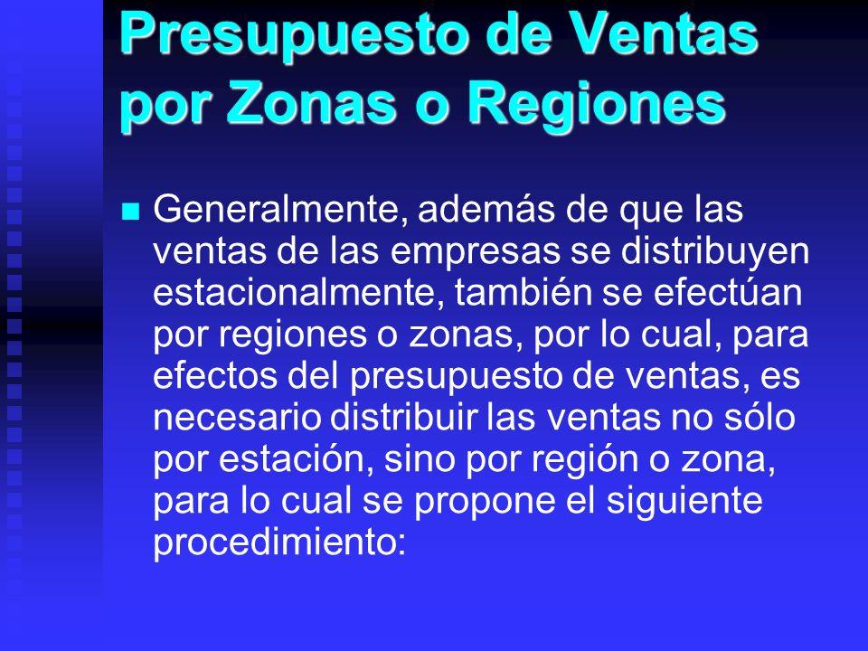 Presupuesto de Ventas por Zonas o Regiones Generalmente, además de que las ventas de las empresas se distribuyen estacionalmente, también se efectúan