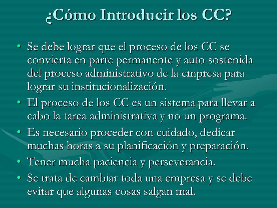 ¿Cómo Introducir los CC? Se debe lograr que el proceso de los CC se convierta en parte permanente y auto sostenida del proceso administrativo de la em