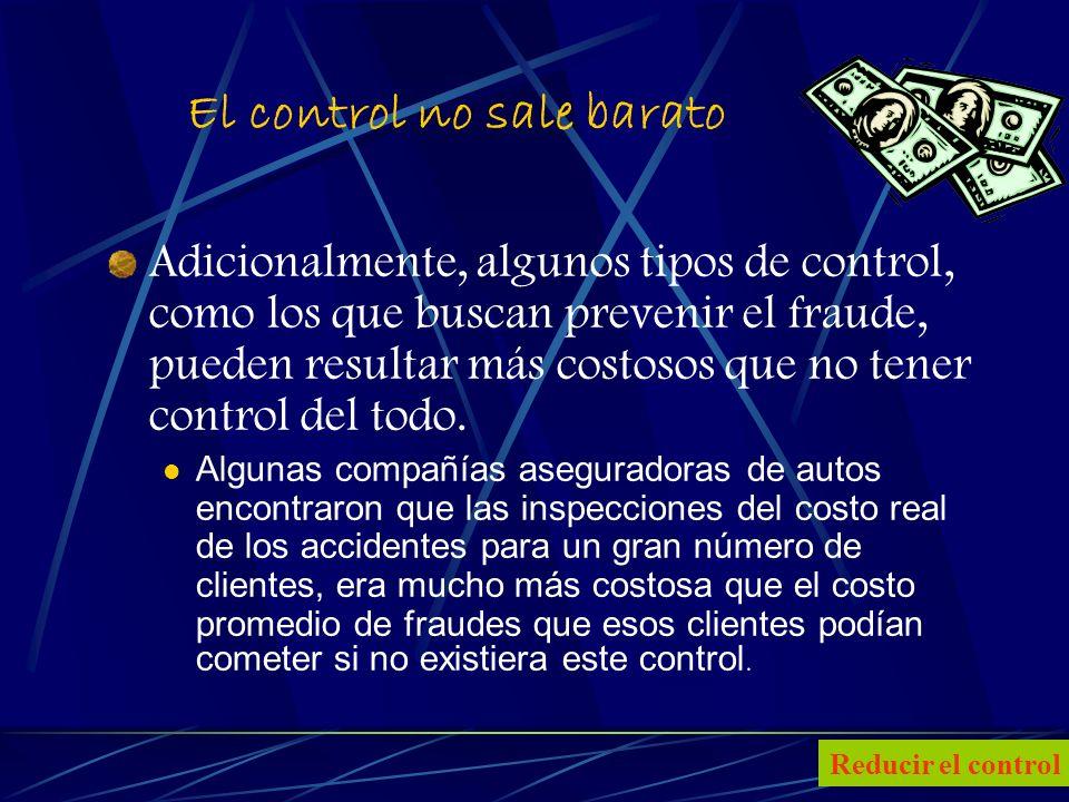 20 El control no sale barato Adicionalmente, algunos tipos de control, como los que buscan prevenir el fraude, pueden resultar más costosos que no tener control del todo.