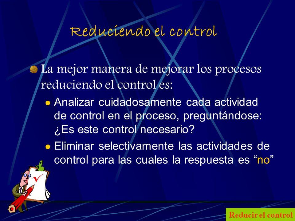 21 Reduciendo el control La mejor manera de mejorar los procesos reduciendo el control es: Analizar cuidadosamente cada actividad de control en el proceso, preguntándose: ¿Es este control necesario.