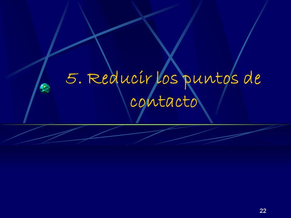 22 5. Reducir los puntos de contacto