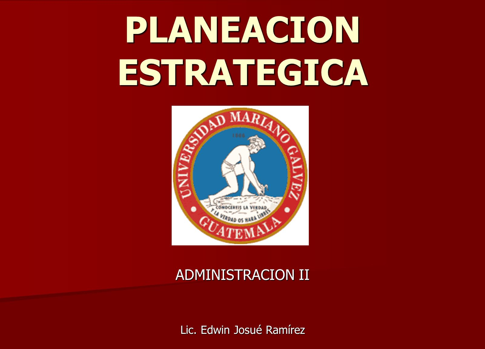 PLANEACION ESTRATEGICA ADMINISTRACION II Lic. Edwin Josué Ramírez