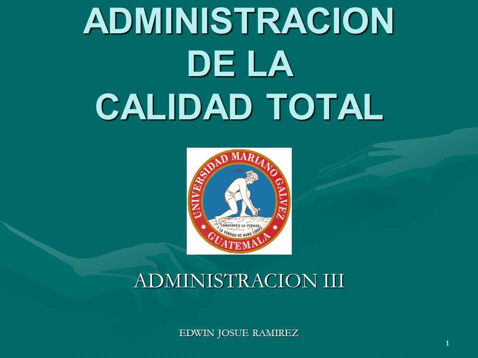 1 ADMINISTRACION DE LA CALIDAD TOTAL ADMINISTRACION III EDWIN JOSUE RAMIREZ