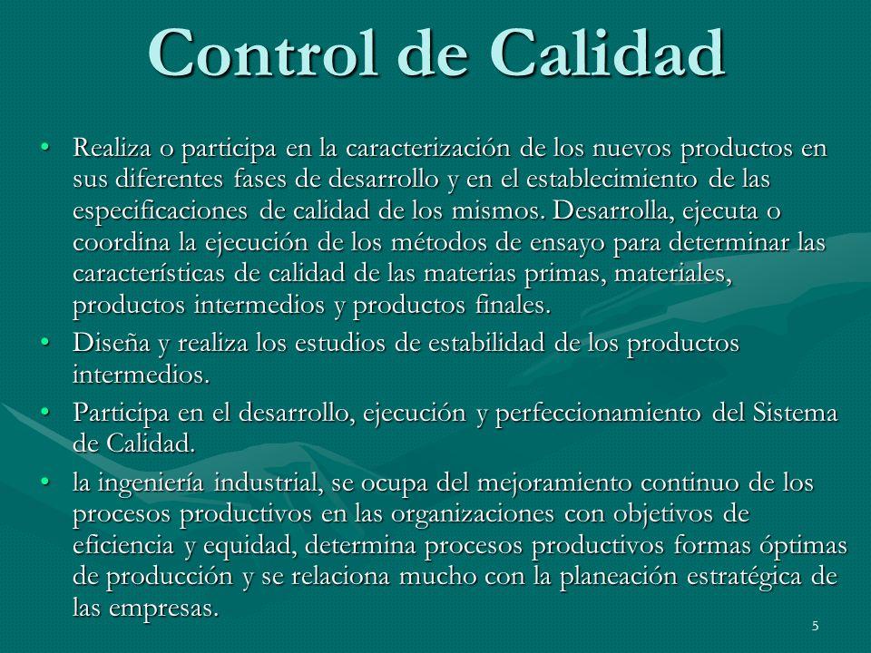 5 Control de Calidad Realiza o participa en la caracterización de los nuevos productos en sus diferentes fases de desarrollo y en el establecimiento d