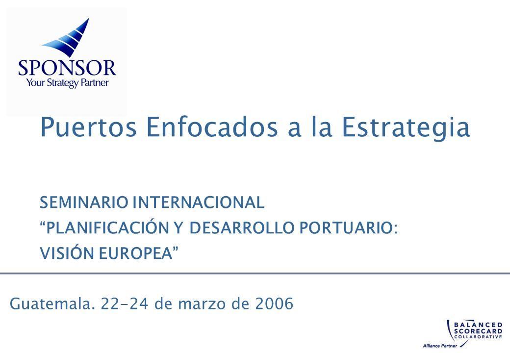 Guatemala. 22-24 de marzo de 2006 Puertos Enfocados a la Estrategia SEMINARIO INTERNACIONAL PLANIFICACIÓN Y DESARROLLO PORTUARIO: VISIÓN EUROPEA