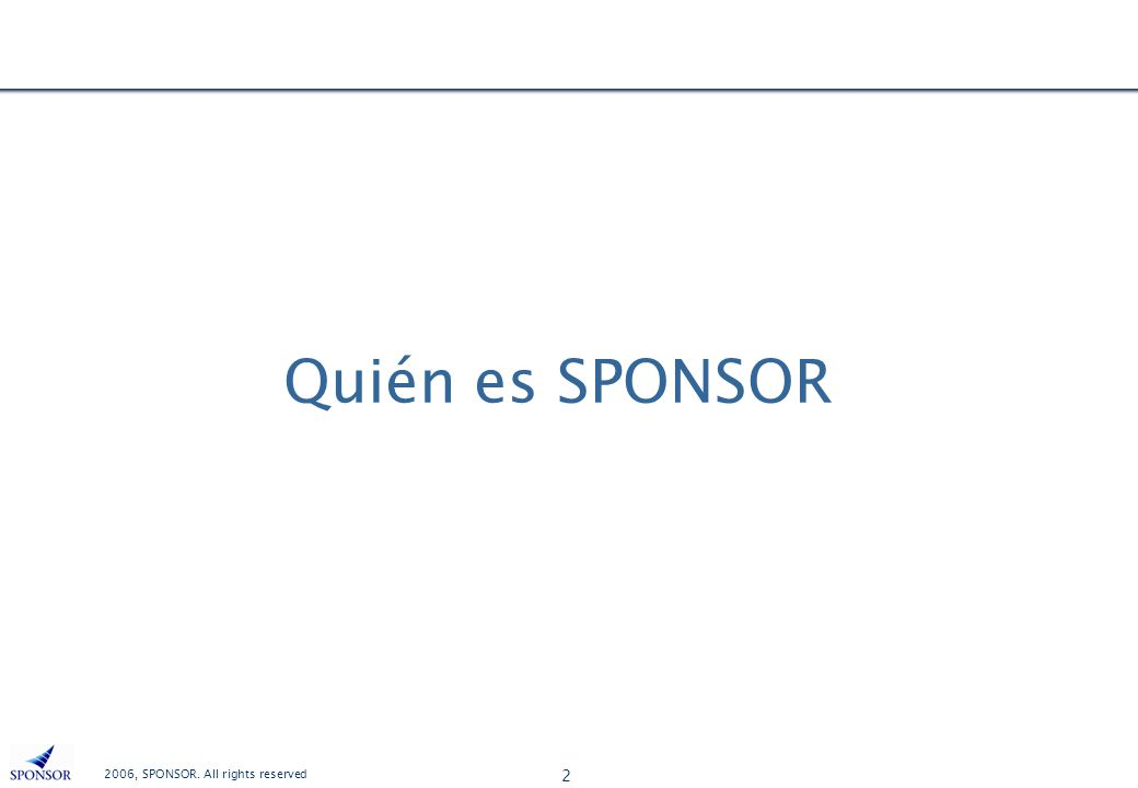 2006, SPONSOR. All rights reserved 2 Quién es SPONSOR