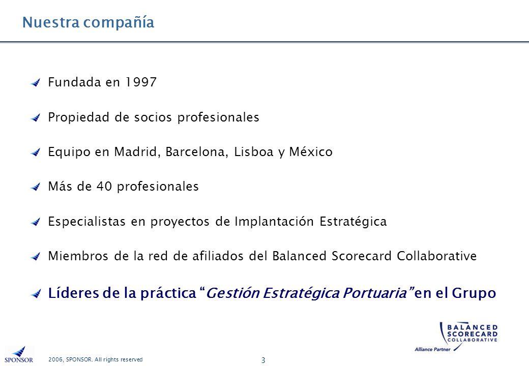 2006, SPONSOR. All rights reserved 3 Nuestra compañía Fundada en 1997 Propiedad de socios profesionales Equipo en Madrid, Barcelona, Lisboa y México M