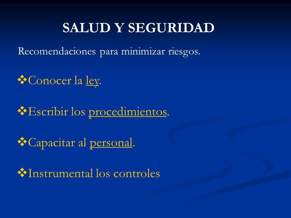 SALUD Y SEGURIDAD Conocer la ley.ley Escribir los procedimientos.procedimientos Capacitar al personal.personal Instrumental los controles Recomendacio