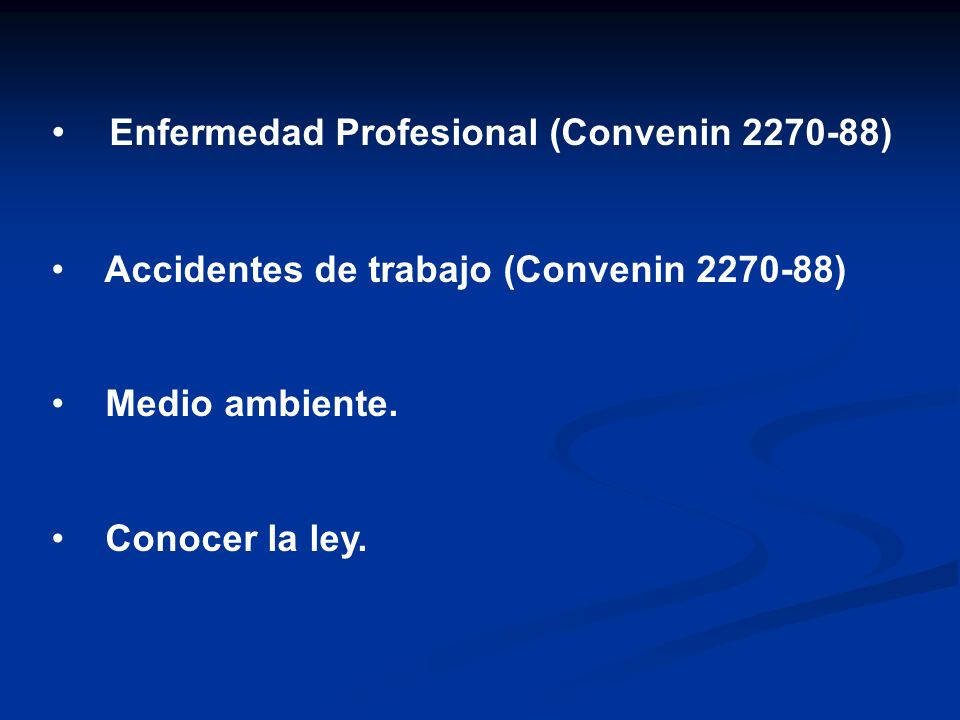Enfermedad Profesional (Convenin 2270-88) Accidentes de trabajo (Convenin 2270-88) Medio ambiente. Conocer la ley.