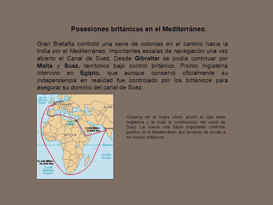 Gran Bretaña controló una serie de colonias en el camino hacia la India por el Mediterráneo, importantes escalas de navegación una vez abierto el Cana