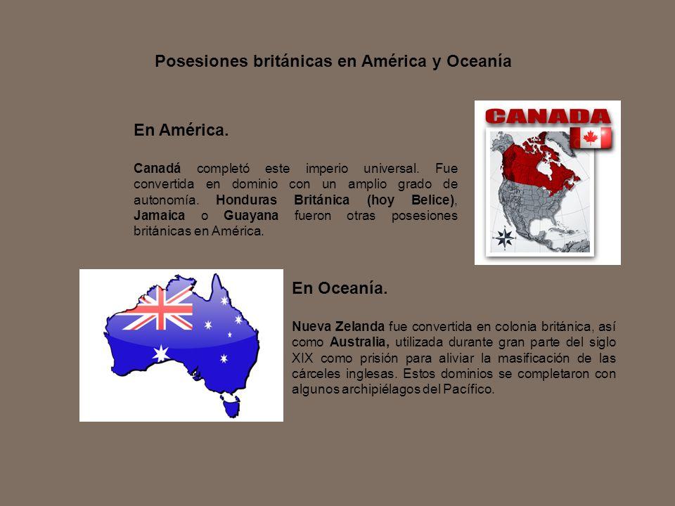 En América. Canadá completó este imperio universal. Fue convertida en dominio con un amplio grado de autonomía. Honduras Británica (hoy Belice), Jamai