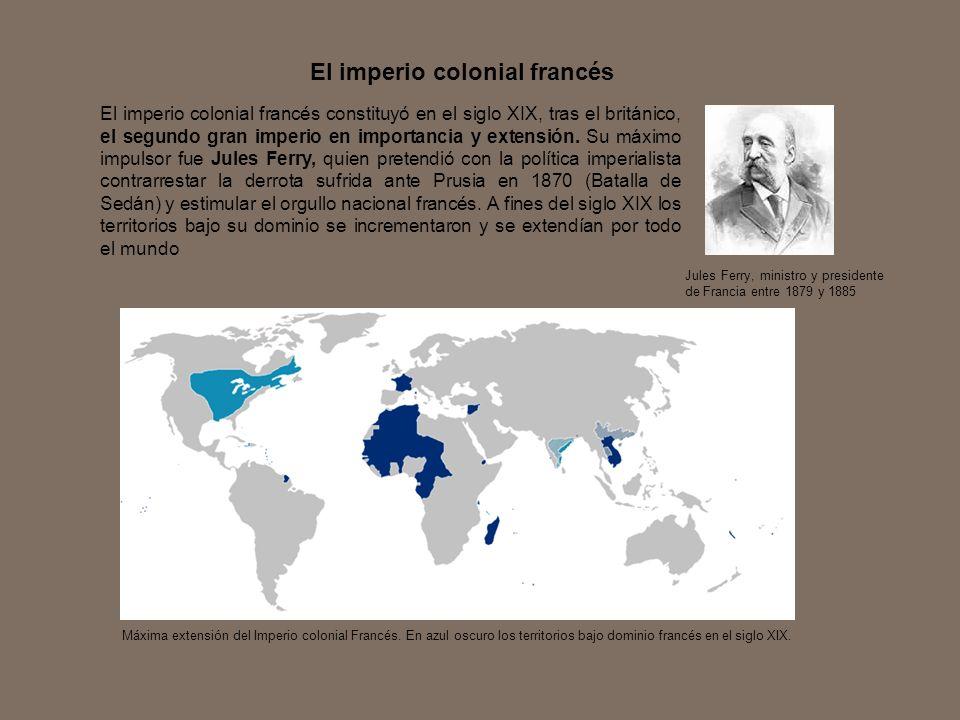 El imperio colonial francés El imperio colonial francés constituyó en el siglo XIX, tras el británico, el segundo gran imperio en importancia y extens
