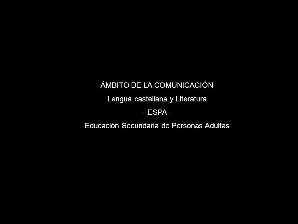 ÁMBITO DE LA COMUNICACIÓN Lengua castellana y Literatura - ESPA - Educación Secundaria de Personas Adultas