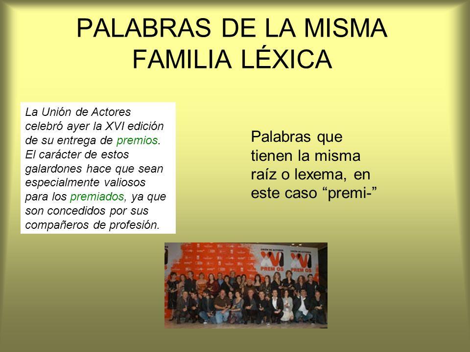 PALABRAS DE LA MISMA FAMILIA LÉXICA La Unión de Actores celebró ayer la XVI edición de su entrega de premios. El carácter de estos galardones hace que