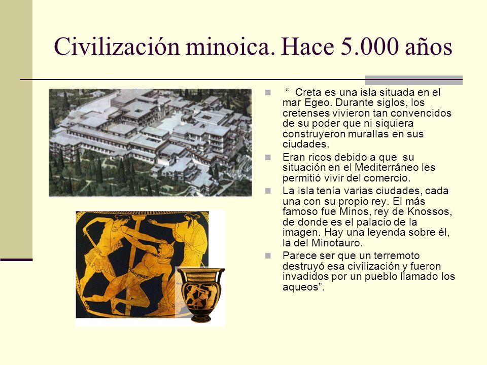 Civilización minoica. Hace 5.000 años Creta es una isla situada en el mar Egeo. Durante siglos, los cretenses vivieron tan convencidos de su poder que