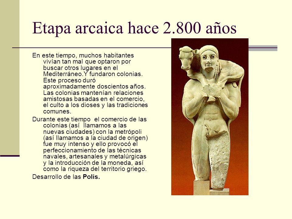 Etapa arcaica hace 2.800 años En este tiempo, muchos habitantes vivían tan mal que optaron por buscar otros lugares en el Mediterráneo.Y fundaron colo