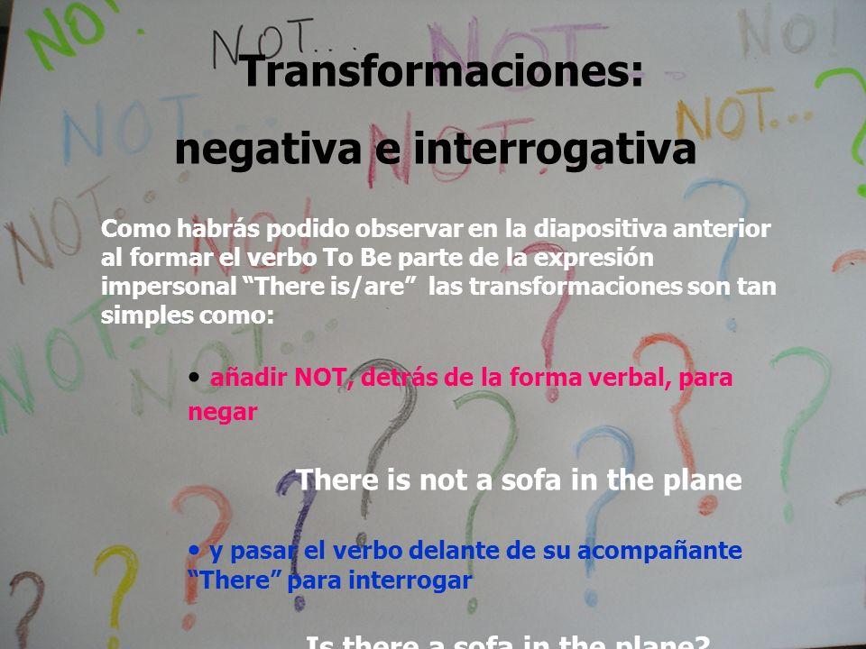 Transformaciones: negativa e interrogativa Como habrás podido observar en la diapositiva anterior al formar el verbo To Be parte de la expresión imper