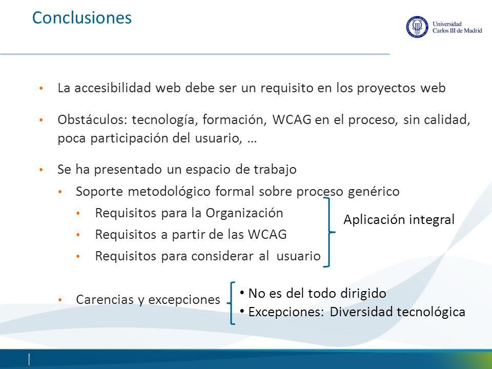 Conclusiones La accesibilidad web debe ser un requisito en los proyectos web Obstáculos: tecnología, formación, WCAG en el proceso, sin calidad, poca