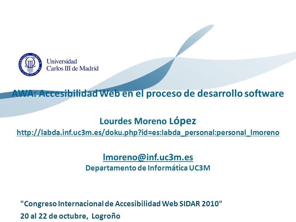 AWA: Accesibilidad Web en el proceso de desarrollo software Lourdes Moreno L ópez http://labda.inf.uc3m.es/doku.php?id=es:labda_personal:personal_lmor