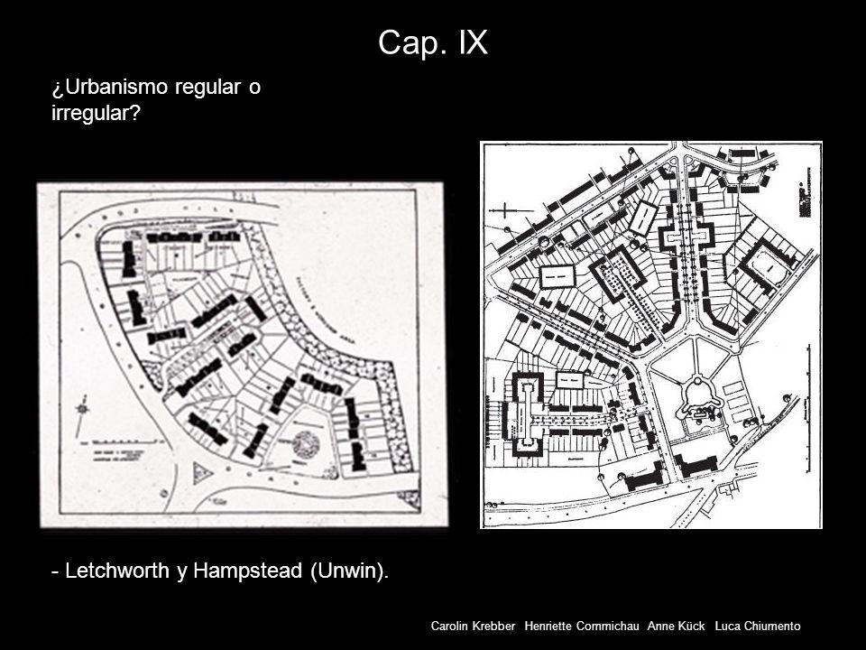 Carolin Krebber Henriette Commichau Anne Kück Luca Chiumento Cap. IX - Letchworth y Hampstead (Unwin). ¿Urbanismo regular o irregular?