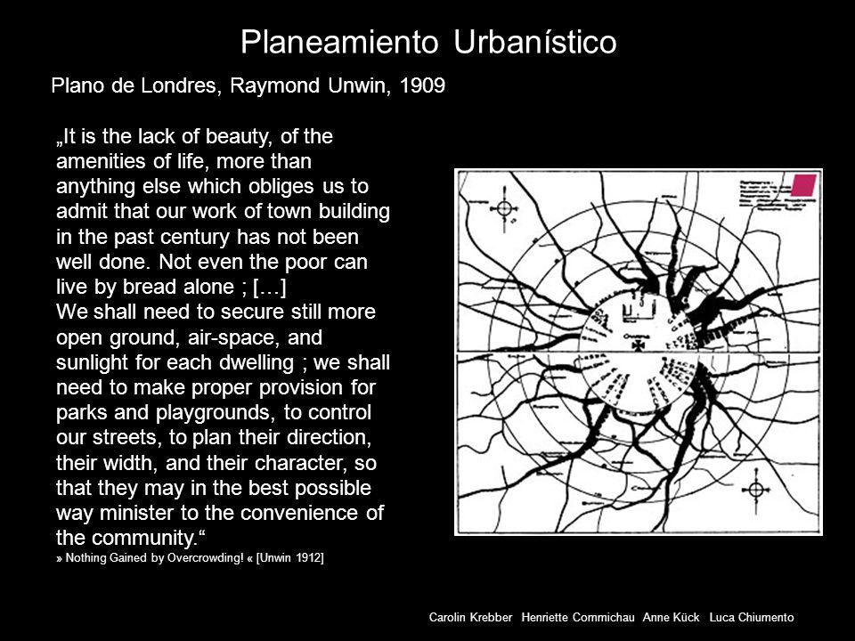 Carolin Krebber Henriette Commichau Anne Kück Luca Chiumento Planeamiento Urbanístico Plano de Londres, Raymond Unwin, 1909 It is the lack of beauty,