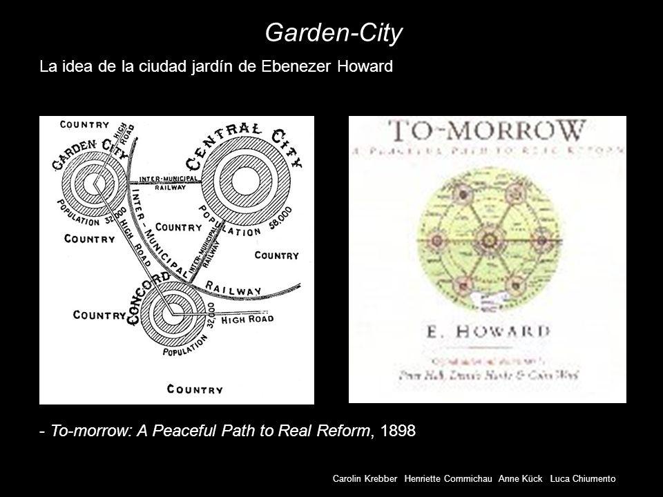 Carolin Krebber Henriette Commichau Anne Kück Luca Chiumento Garden-City - To-morrow: A Peaceful Path to Real Reform, 1898 La idea de la ciudad jardín