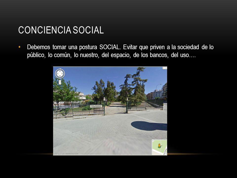 CONCIENCIA SOCIAL Debemos tomar una postura SOCIAL.