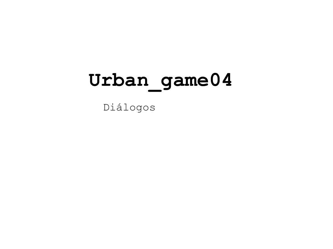 Urban_game04 Diálogos