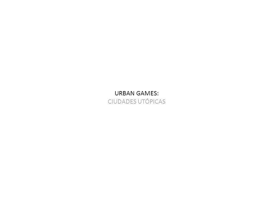 URBAN GAMES: CIUDADES UTÓPICAS