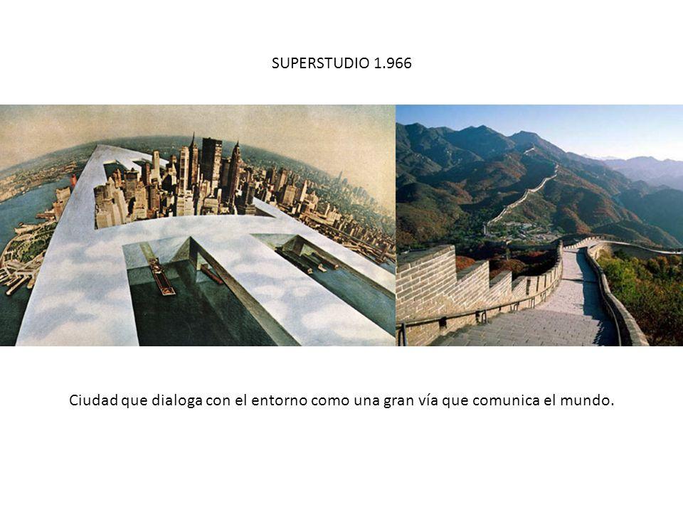 SUPERSTUDIO 1.966 Ciudad que dialoga con el entorno como una gran vía que comunica el mundo.