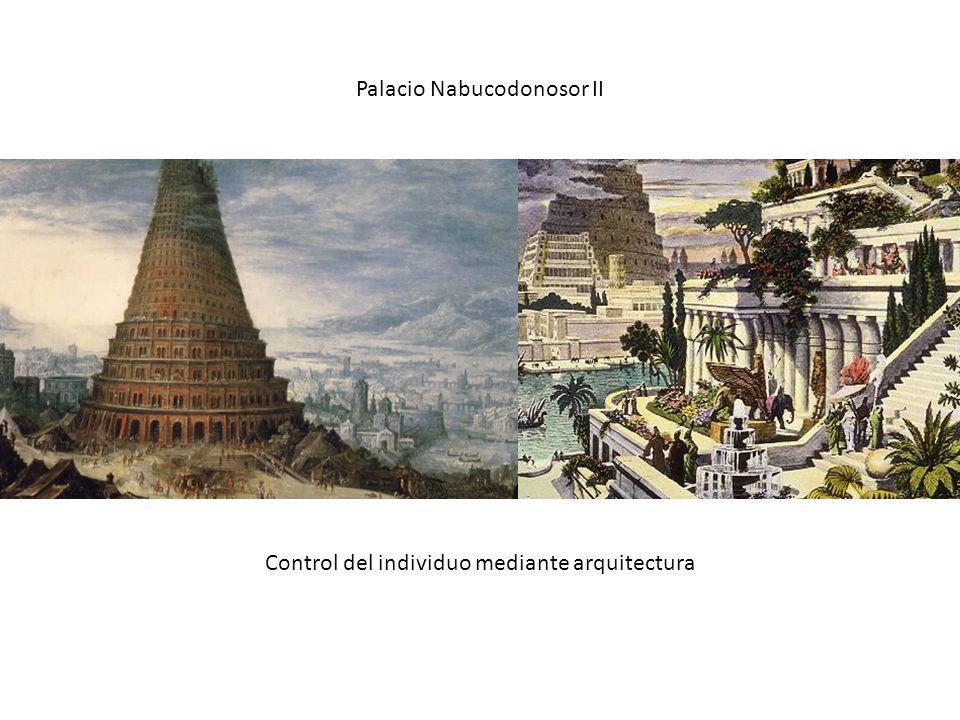 Palacio Nabucodonosor II Control del individuo mediante arquitectura
