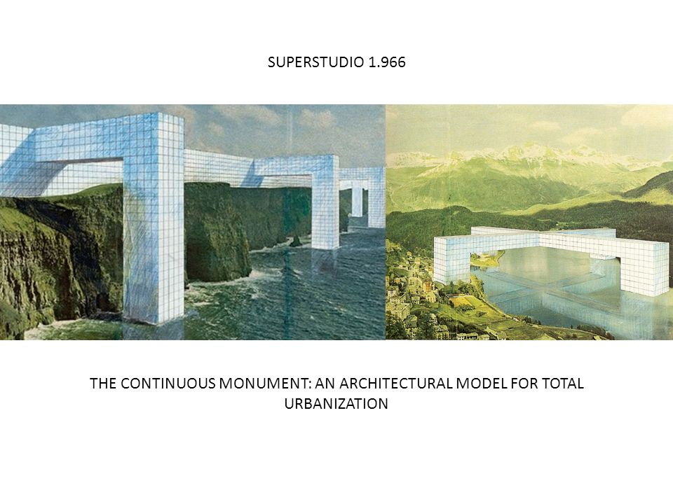 SUPERSTUDIO 1.966 THE CONTINUOUS MONUMENT: AN ARCHITECTURAL MODEL FOR TOTAL URBANIZATION