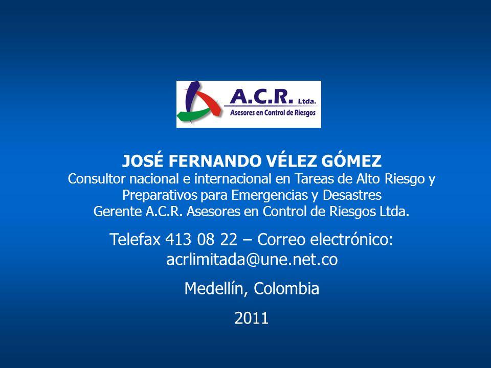 A.C.R. Asesores en Control de Riesgos Ltda. JOSÉ FERNANDO VÉLEZ GÓMEZ Consultor nacional e internacional en Tareas de Alto Riesgo y Preparativos para