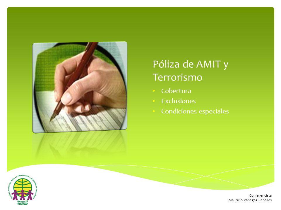 Conferencista Mauricio Vanegas Ceballos Póliza de AMIT y Terrorismo Cobertura Exclusiones Condiciones especiales