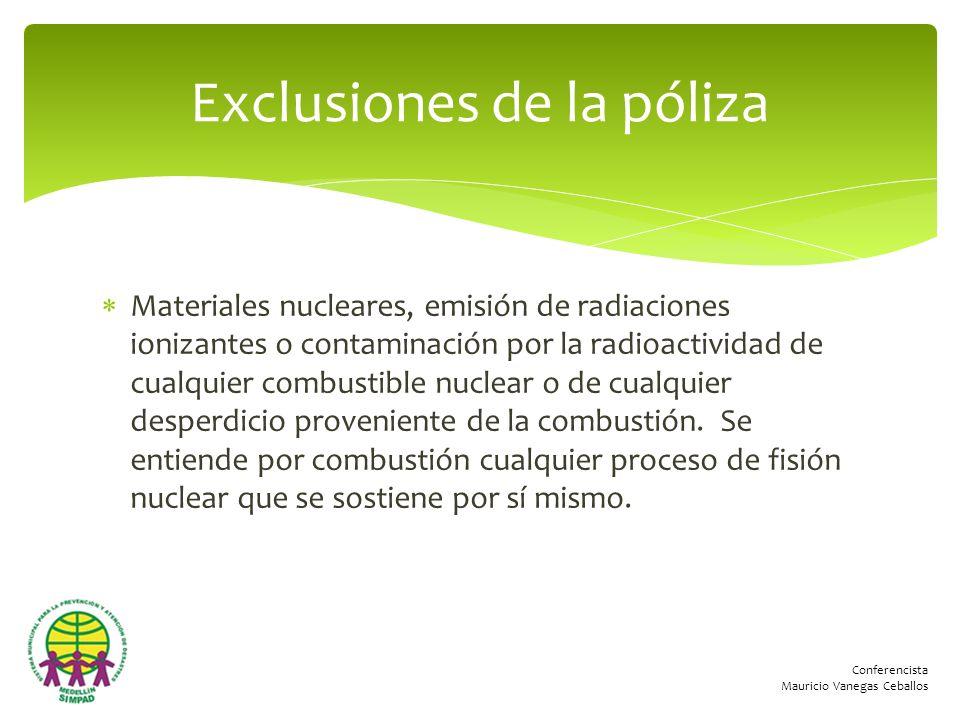 Conferencista Mauricio Vanegas Ceballos Materiales nucleares, emisión de radiaciones ionizantes o contaminación por la radioactividad de cualquier com