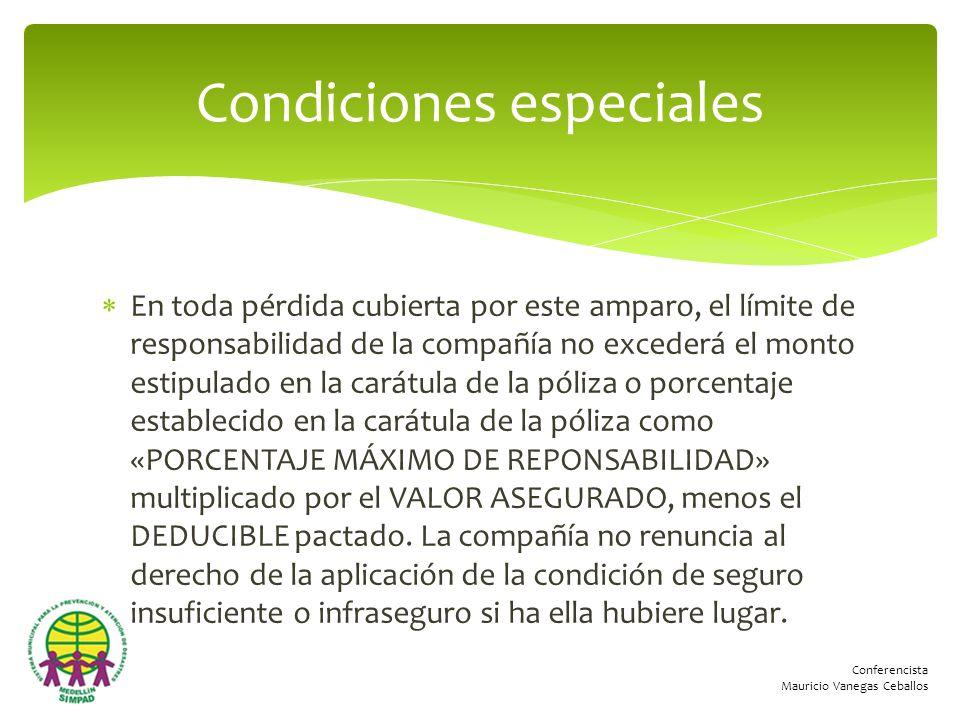 Conferencista Mauricio Vanegas Ceballos En toda pérdida cubierta por este amparo, el límite de responsabilidad de la compañía no excederá el monto est