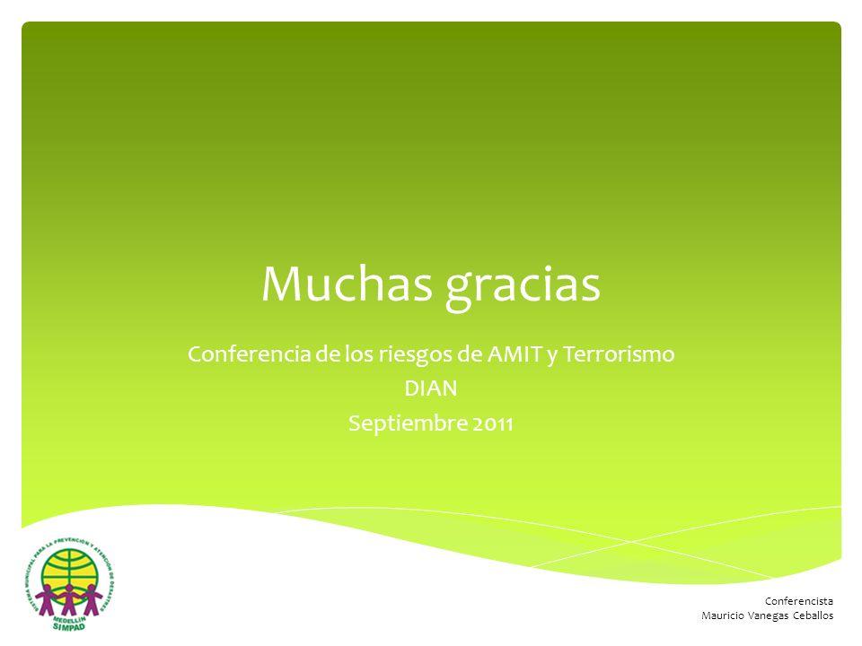 Conferencista Mauricio Vanegas Ceballos Muchas gracias Conferencia de los riesgos de AMIT y Terrorismo DIAN Septiembre 2011