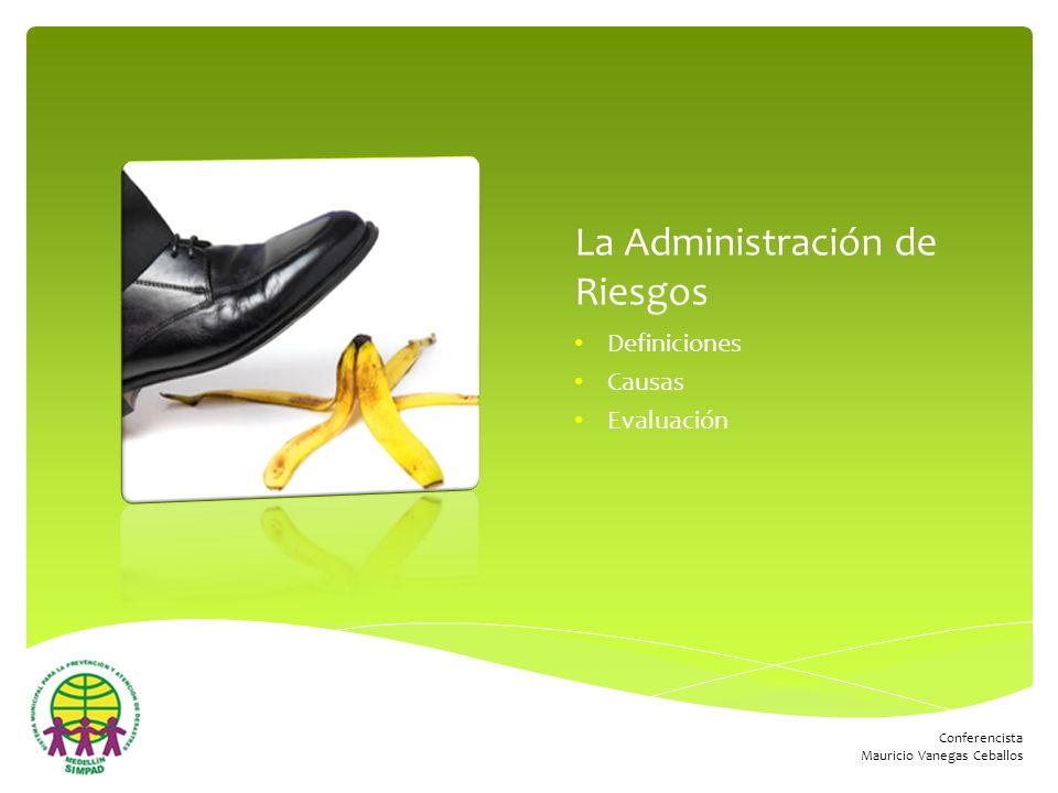 Conferencista Mauricio Vanegas Ceballos La Administración de Riesgos Definiciones Causas Evaluación