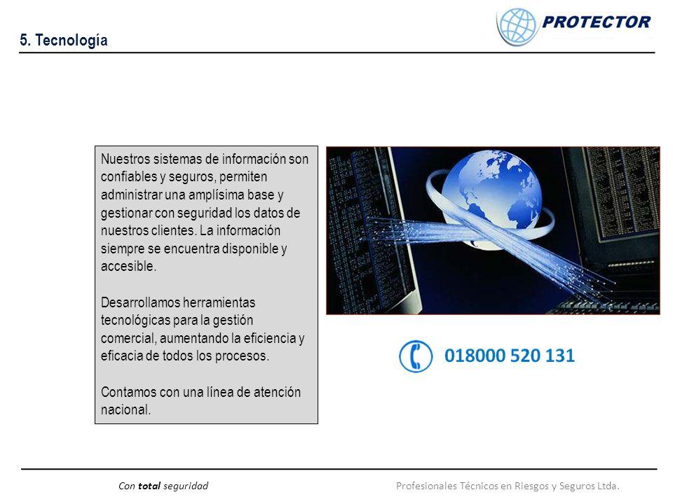 Profesionales Técnicos en Riesgos y Seguros Ltda.Con total seguridad 5. Tecnología Nuestros sistemas de información son confiables y seguros, permiten