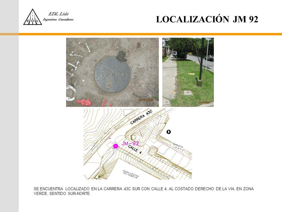 LOCALIZACIÓN JM 92 SE ENCUENTRA LOCALIZADO EN LA CARRERA 43C SUR CON CALLE 4, AL COSTADO DERECHO DE LA VIA, EN ZONA VERDE, SENTIDO SUR-NORTE