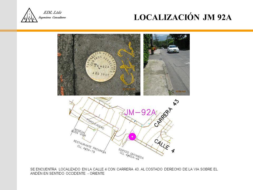 LOCALIZACIÓN JM 92A SE ENCUENTRA LOCALIZADO EN LA CALLE 4 CON CARRERA 43, AL COSTADO DERECHO DE LA VIA SOBRE EL ANDÉN EN SENTIDO OCCIDENTE - ORIENTE