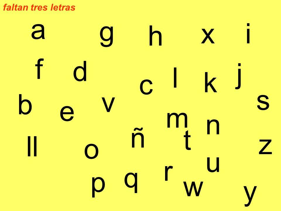 a b c h i g f d j k e ll v l o m ñ p z s q r t u x y w n faltan tres letras
