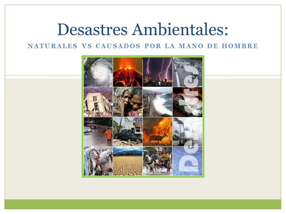 Desastres Ambientales: NATURALES VS CAUSADOS POR LA MANO DE HOMBRE